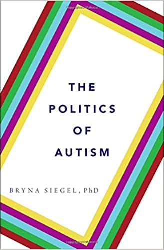 Autism At Center Of New Prime Time Tv >> The Politics Of Autism Bryna Siegel 9780199360994 Amazon Com Books