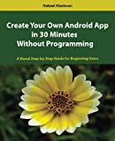 Create Your Own Android App in 30 Minutes Without Programming, Nabeel Alzahrani, 1497428378