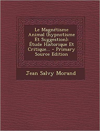 Télécharger en ligne Le Magnetisme Animal (Hypnotisme Et Suggestion): Etude Historique Et Critique... - Primary Source Edition epub, pdf