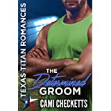 The Determined Groom: Texas Titan Romances