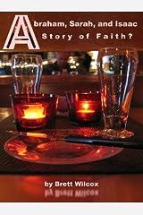 Abraham, Sarah, and Isaac: A Story of Faith? Kindle Edition