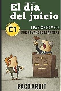 Spanish Novels: El día del juicio (Spanish Novels for Advanced Learners - C1)