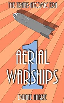 The Trans-Atomic Era #1: Aerial Warships by [Aakre, Duane]