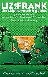 Liz Tells Frank: The Skip It/Watch It Guides (Liz Tells Frank What Happened In... Book 3)