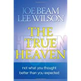 The True Heaven: Not What You Thought, Better Than You Expected