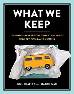 Book Cover: What We Keep: 150 People Share the One Object that Brings Them Joy, Magic, and Meaning
