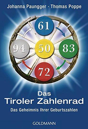 Das Tiroler Zahlenrad: Das Geheimnis Ihrer Geburtszahlen Taschenbuch – 14. März 2016 Johanna Paungger Thomas Poppe Goldmann Verlag 3442175836