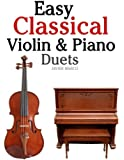 Easy Classical Violin & Piano Duets: Featuring music of Bach, Mozart, Beethoven, Strauss and other composers.