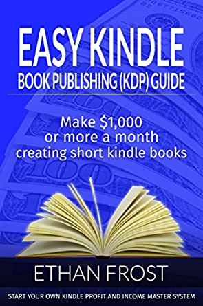 Easy Kindle Book Kdp Publishing Guide Make 1 000 Or More Per Month Creating Short Kindle Books Write Books To Earn Passive Income Kindle Self