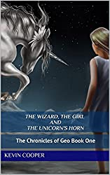 The Wizard, The Girl and The Unicorn's Horn: The Chronicles of Geo Book One