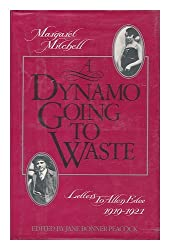 A Dynamo Going to Waste : Letters to Allen Edee, 1919-1921 / Margaret Mitchell ; Edited by Jane Bonner Peacock