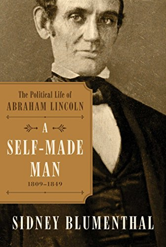 A Self-Made Man: The Political Life of Abraham Lincoln Vol. I, 1809  1849