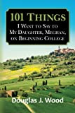 101 Things I Want to Say to My Daughter, Meghan, on Beginning College, Douglas Wood, 1484075447