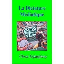 La Dictature Médiatique (French Edition)