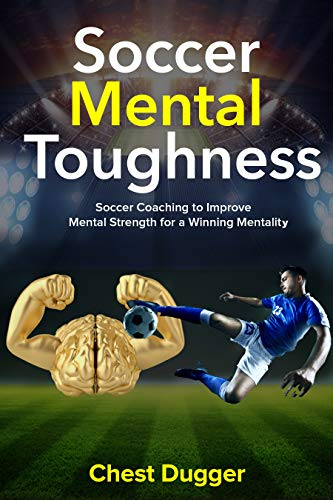 Mental Toughness Drills - Soccer Mental Toughness: Soccer Coaching to Improve Mental Strength for a Winning Mentality