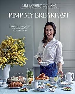 Pimp my breakfast : recettes et inspirations pour métamorphoser le petit-déjeuner, Barbery-Coulon, Lili