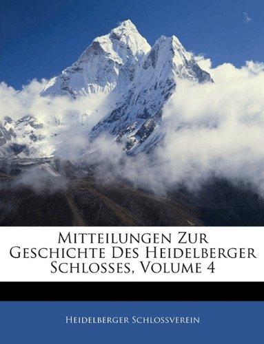 Read Online Mitteilungen Zur Geschichte Des Heidelberger Schlosses, Band IV (German Edition) ebook