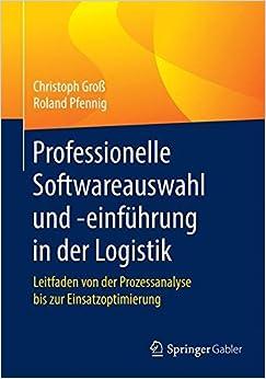 Professionelle Softwareauswahl und -einführung in der Logistik: Leitfaden von der Prozessanalyse bis zur Einsatzoptimierung