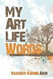 My Art, Life, Words, Rasheed Akir, 1424195756