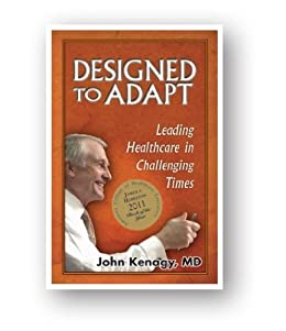 Designed to Adapt: Leading Healthcare in Challenging Times by [Kenagy MD, John]