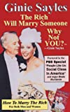 How To Marry The Rich: The Rich Will Marry Someone, Why Not You? TM - Ginie Sayles