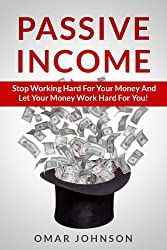 Passive Income: Stop Working Hard For Your Money And Let Your Money Work Hard For You! (English Edition)