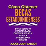 Como Obtener Becas Estadounidenses: Evita Estos 10 Errores para Obtener Becas y Ve a la Universidad Gratis! | Josh Barsch