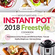 Weight Watchers Instant Pot 2018 Freestyle Cookbook: Most Delicious & Easy Recipes with WW Smart Points - Fast and Healthy Weight Loss + Get More Energy (Plus Photos, Nutrition Facts)