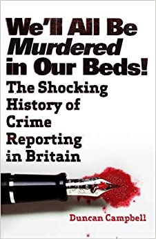 We'll All Be Murdered In Our Beds!: The Shocking History by Duncan Campbell (2015-10-01)