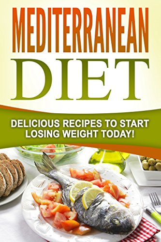 MEDITERRANEAN DIET: Delicious Recipes To Start Losing Weight Today! by Jane Smith