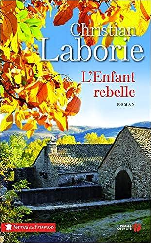 Amazon Fr L Enfant Rebelle Christian Laborie Livres