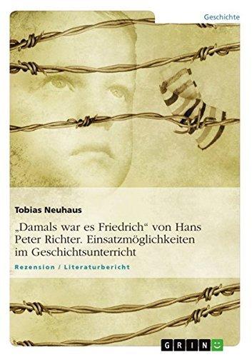 Damals war es Friedrich von Hans Peter Richter. Einsatzm??glichkeiten im Geschichtsunterricht (German Edition) by Tobias Neuhaus (2013-06-04)