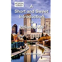 A Short and Sweet Introduction to Indianapolis: a travel guide for Indianapolis (Short and Sweet Introductions Book 4)
