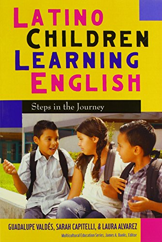 Latino Children Learning English: Steps in the Journey (Multicultural Education Series)