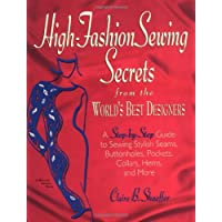 High Fashion Sewing Secrets from the World's Best Designers: A Step-By-Step Guide to Sewing Stylish Seams, Buttonholes, Pockets, Collars, Hems, and Mo (Rodale Sewing Book)