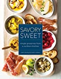Savory Sweet: Simple Preserves from a Northern Kitchen