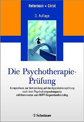 Die Psychotherapie-Prüfung: Kompaktkurs zur Vorbereitung auf die Approbationsprüfung nach dem Psychotherapeutengesetz mit Kommentar zum IMPP-Gegenstandskatalog