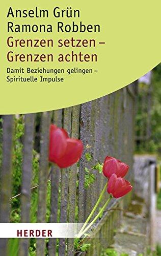 Grenzen setzen - Grenzen achten: Damit Beziehungen gelingen - Spirituelle Impulse Taschenbuch – 20. März 2007 Anselm Grün Ramona Robben Verlag Herder 3451058448