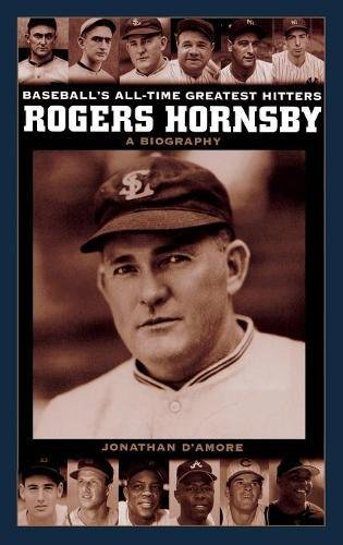 Read Online Rogers Hornsby: A Biography (Baseball's All-Time Greatest Hitters) PDF