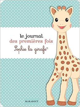 Le Journal Des Premieres Fois Sophie La Girafe Amazon Fr