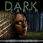 Dark Earth: Dark Earth, Book 1 | Jason Halstead