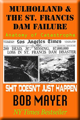 Mulholland & The St. Francis Dam Failure: Anatomy of Catastrophe (Shit Doesn't Just Happen Book 4) by [Mayer, Bob]