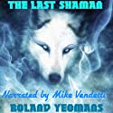The Last Shaman Audiobook by Roland Yeomans Narrated by Mike Vendetti