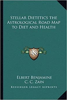 Stellar Dietetics the Astrological Road Map to Diet and Health