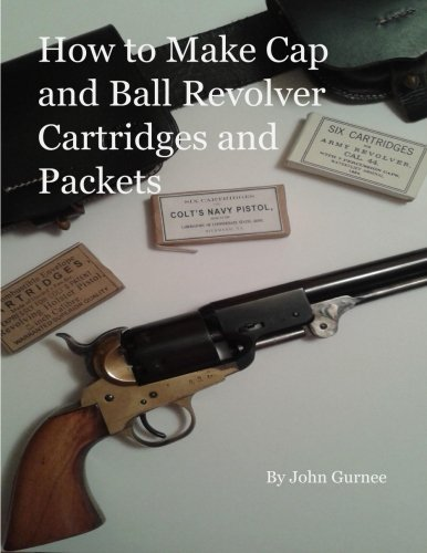 - How to Make Cap and Ball Revolver Cartridges and Packets.