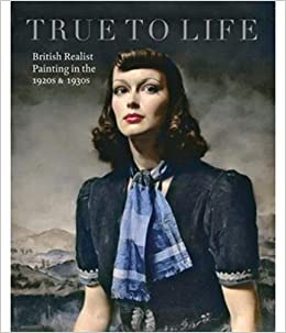 True to Life: British Realist Painting in the 1920s and