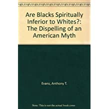 Are Blacks Spiritually Inferior to Whites?: The Dispelling of an American Myth by Anthony T. Evans (1992-02-02)
