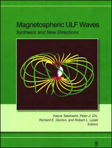 Magnetospheric ULF Waves: Synthesis and New Directions, Volume 169 (Geophysical Monograph Series)
