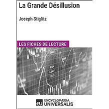 La Grande Désillusion de Joseph Stiglitz: Les Fiches de lecture d'Universalis (French Edition)