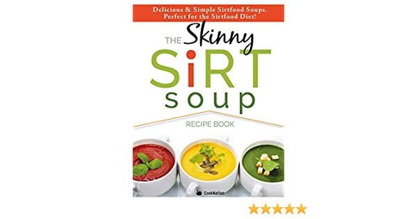 The skinny sirtfood soup recipe book delicious simple sirtfood the skinny sirtfood soup recipe book delicious simple sirtfood diet soups for health weight loss kindle edition by cooknation forumfinder Choice Image